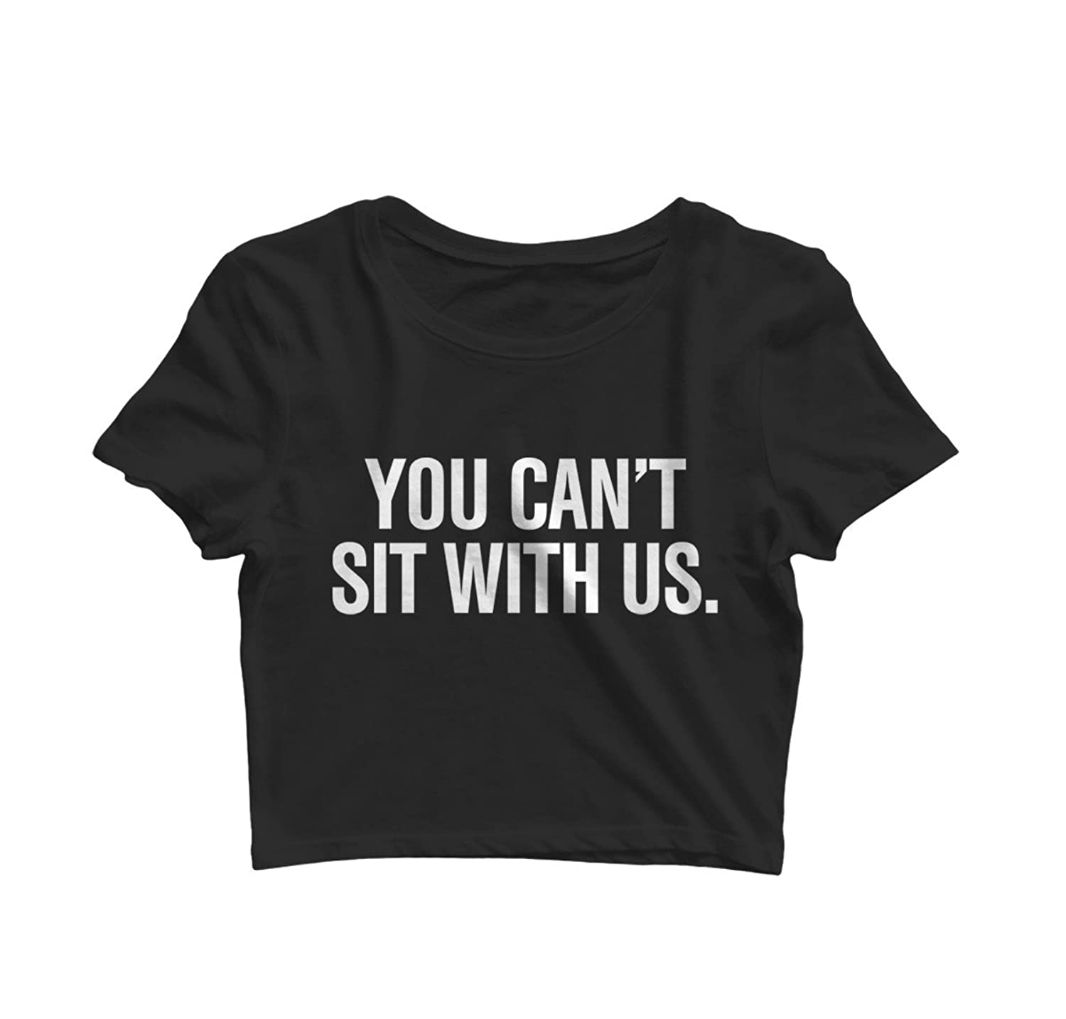 You Can't Sit With Us Fitted Crop Top