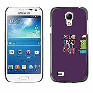CASEMAX Slim Hard Case Cover Armor Shell FOR Samsung Galaxy S4 Mini i9190 - BEING CRAZY - TYPOGRAPHY