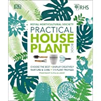 Practical House Plant Book: Choose The Best, Display Creatively, Nurture and Care, 175 Plant Profiles