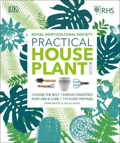 (RHS Practical House Plant Book: Choose The Best, Display Creatively, Nurture and Care, 175 Plant)