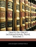 Traité du Droit International Privé, Jean-Jacques-Gaspard Foelix, 1145020054