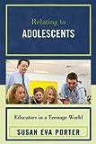 Relating to Adolescents, Susan Eva Porter, 1607090597