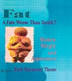 img - for Fat A Fate Worse Than Death?: Women, Weight, and Appearance (Haworth Innovations in Feminist Studies) book / textbook / text book