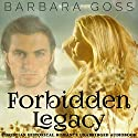 Forbidden Legacy Audiobook by Barbara Goss Narrated by Leon Nixon