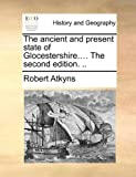 The Ancient and Present State of Glocestershire The, Robert Atkyns, 117038076X