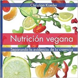 Nutrición vegana: Separando la evidencia de la creencia: Amazon.es: Christian Koeder: Libros