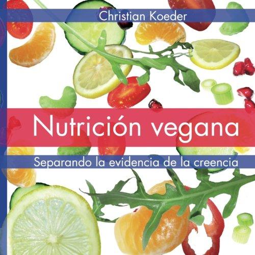 Nutricion vegana: Separando la evidencia de la creencia (Spanish Edition) [Christian Koeder] (Tapa Blanda)