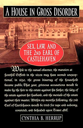 A House in Gross Disorder: Sex, Law, and the 2nd Earl of Castlehaven (Sex, Law, and the Second Earl of Castlehaven)