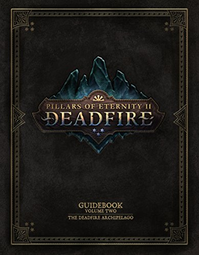Pillars of Eternity Guidebook: Volume Two-The Deadfire Archipelago (Might And Magic Ii Gates To Another World)