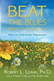 Beat the Blues Before They Beat You, Robert L. Leahy, 140192168X