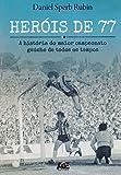 capa de Heróis de 77. A História do Maior Campeonato Gaúcho de Todos os Tempos