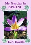 My Garden in Spring, E. A. Bowles, 1604690410