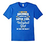 Mens I Never Dreamed I Would Be A Cool Volleyball Dad T-Shirt XL Royal Blue