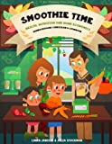Smoothie Time - Health, Nutrition & Home Economics: Homeschooling Curriculum and Cookbook