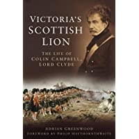 Victoria's Scottish Lion: The Life of Colin Campbell, Lord Clyde