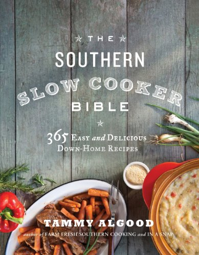 The Southern Slow Cooker Bible: 365 Easy and Delicious Down-Home Recipes by Tammy Algood