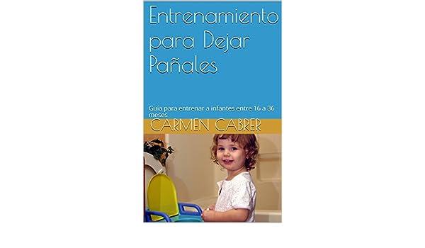 Amazon.com: Entrenamiento para Dejar Pañales: Guía para entrenar a infantes entre 16 a 36 meses (Spanish Edition) eBook: Carmen Cabrer: Kindle Store