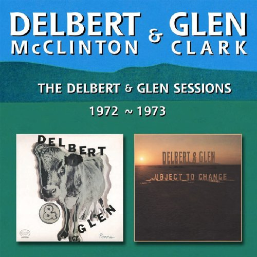 DELBERT MCCLINTON - Delbert & Glen Sessions 1972-1973 - Zortam Music