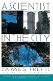 A Scientist in the City, James Trefil and James S. Trefil, 0385261098