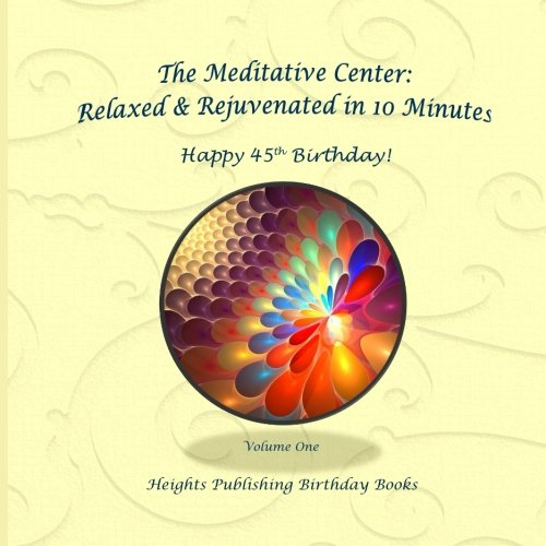 Happy 45th Birthday! Relaxed & Rejuvenated in 10 Minutes Volume One: Exceptionally beautiful birthday gift, in Novelty & More, brief meditations, ... birthday card, in Office, in All Departments