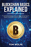 Blockchain Basics Explained: The Definitive Beginner's Guide to Blockchain Technology and Cryptocurrencies, Smart Contracts, Wallets, Mining, ICO, Bitcoin, Ethereum, Litecoin and Ripple.