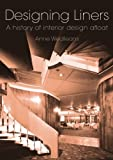 img - for Designing Liners: A History of Interior Design Afloat book / textbook / text book