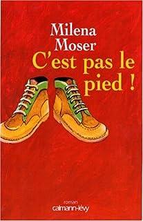 C'est pas le pied : roman, Moser, Milena