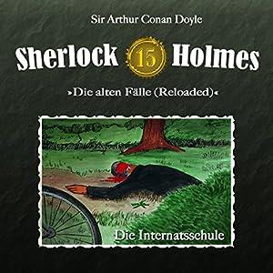 Die Internatsschule (Sherlock Holmes - Die alten Fälle 15 [Reloaded]) Hörspiel