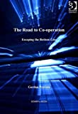 The Road to Co-Operation : Escaping the Bottom Line, Pearson, Gordon, 1409432033