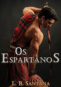 Os Espartanos: Livro 1 Fantasias Eróticas por [Santana, L. B.]