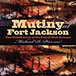Mutiny at Fort Jackson: The Untold Story of the Fall of New Orleans (Civil War America) | Michael D. Pierson