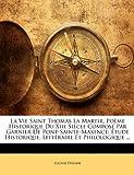 La Vie Saint Thomas la Martir, Poème Historique du Xiie Siècle Composé Par Garnier de Pont-Sainte-Maxence, Eugne Tienne and Eugène Étienne, 1147790086