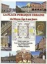 La place publique urbaine : Du Moyen Age à nos jours par Baudoux-Rousseau