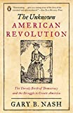 img - for The Unknown American Revolution: The Unruly Birth of Democracy and the Struggle to Create America book / textbook / text book