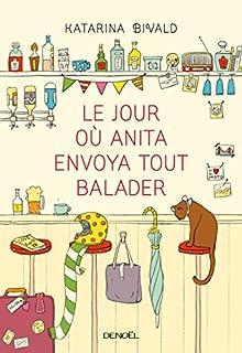 Le jour où Anita envoya tout balader : roman, Bivald, Katarina