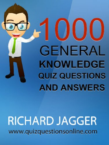 1000 General Knowledge Quiz Questions And Answers (General Knowledge Pub Quiz Questions And Answers)