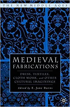 Medieval Fabrications: Dress, Textiles, Clothwork, and Other Cultural Imaginings (The New Middle Ages) (2004-09-04)