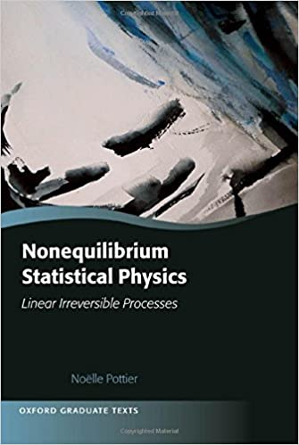 Nonequilibrium Statistical Physics: Linear Irreversible Processes (Oxford Graduate Texts) by Noelle Pottier (2014-08-26)