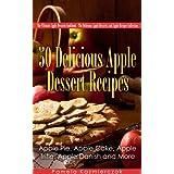 50 Delicious Apple Dessert Recipes – Apple Pie, Apple Cake, Apple Trifle, Apple Danish and More (The Ultimate Apple Desserts Cookbook – The Delicious Apple Desserts and Apple Recipes Collection 1)
