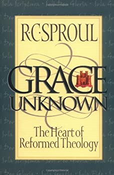 Grace Unknown: The Heart of Reformed Theology 0801011213 Book Cover