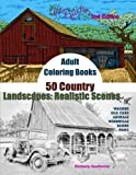 Adult Coloring Books: 50 Country Landscapes 2nd Edition: Realistic Scenes of Windmills, Old Cars, Animals, Wagons, Barns & More (Life Escapes Adult Coloring Books) (Volume 1)