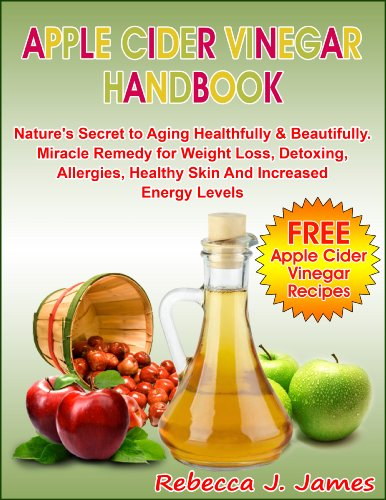 Apple Cider Vinegar Handbook: Nature's Secret to Aging Healthfully & Beautifully. Miracle Remedy for Weight Loss, Detoxing, Allergies, Healthy Skin And ... (Health and Weight Loss) (English Edition)
