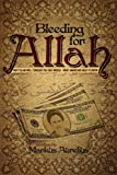 Bleeding for Allah: Why Islam will Conquer the Free World. What Americans Need to Know.
