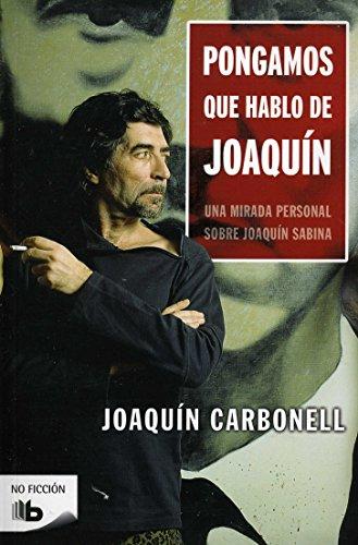 Descargar Libro Pongamos Que Hablo De Joaquín: Una Mirada Personal Sobre Joaquín Sabina Joaquin Carbonell Marti