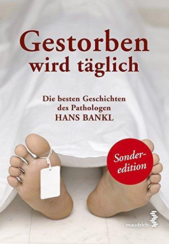 Gestorben wird täglich: Die besten Geschichten des Pathologen Hans Bankl