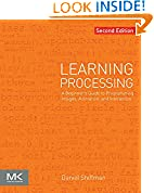 #10: Learning Processing: A Beginner's Guide to Programming Images, Animation, and Interaction (The Morgan Kaufmann Series in Computer Graphics)