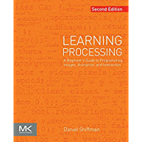 Learning Processing: A Beginner's Guide to Programming Images, Animation, and Interaction (The Morgan Kaufmann Series in…