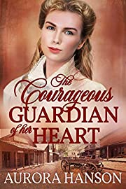 The Courageous Guardian of Her Heart: A Historical Western Romance Book