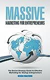 Massive Marketing for Entrepreneurs: The Secret Strategy Guide to Effective Marketing for Startup Entrepreneurs (Startup, Enterpreneur, Management, Motivational, ... Model Development, Business Skills)