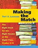 Making the Match: The Right Book for the Right Reader at the Right Time, Grades 4-12 by Lesesne, Teri (2003) Paperback